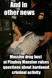 And in other news Massive drug bust at Playboy Mansion raises questions about hardened criminal activity | image tagged in hugh hefner,playboy mansion,viagra bust,hardened criminal,memes | made w/ Imgflip meme maker