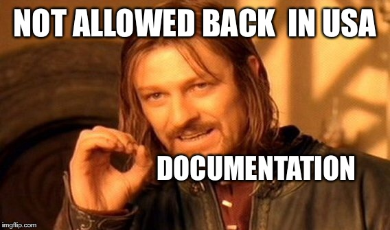 One Does Not Simply Meme | NOT ALLOWED BACK  IN USA DOCUMENTATION | image tagged in memes,one does not simply | made w/ Imgflip meme maker