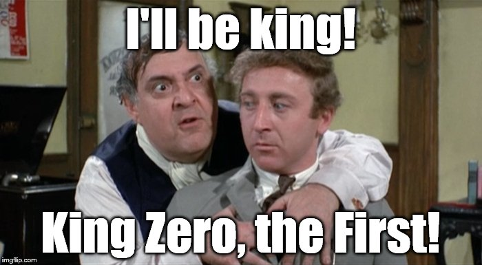 Bialistock & Bloom | I'll be king! King Zero, the First! | image tagged in bialistock  bloom | made w/ Imgflip meme maker
