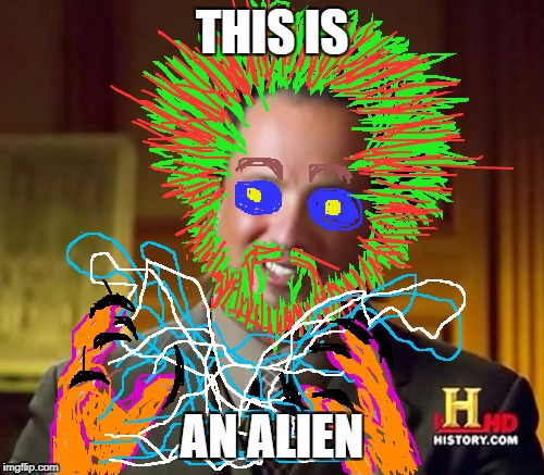 Ancient Aliens Meme | THIS IS AN ALIEN | image tagged in memes,ancient aliens | made w/ Imgflip meme maker