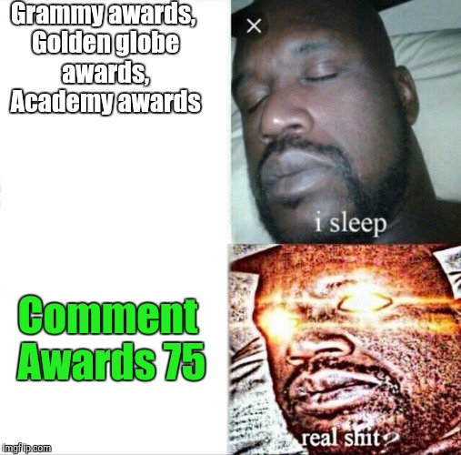 Sleeping Shaq Meme | Grammy awards, Golden globe awards, Academy awards Comment Awards 75 | image tagged in sleeping shaq | made w/ Imgflip meme maker