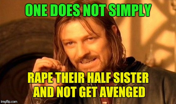 One Does Not Simply Meme | ONE DOES NOT SIMPLY **PE THEIR HALF SISTER AND NOT GET AVENGED | image tagged in memes,one does not simply | made w/ Imgflip meme maker