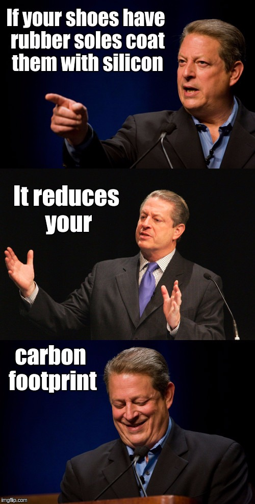 Bad Pun Al Gore | If your shoes have rubber soles coat them with silicon It reduces your carbon footprint | image tagged in bad pun al gore,memes,funny,carbon footprint,environmental,global warming | made w/ Imgflip meme maker
