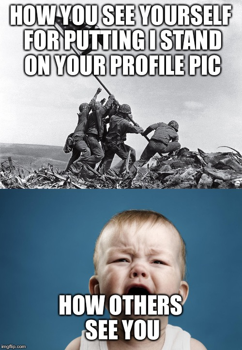 Don't be a crybaby | HOW YOU SEE YOURSELF FOR PUTTING I STAND ON YOUR PROFILE PIC HOW OTHERS SEE YOU | image tagged in nfl memes,crying baby | made w/ Imgflip meme maker