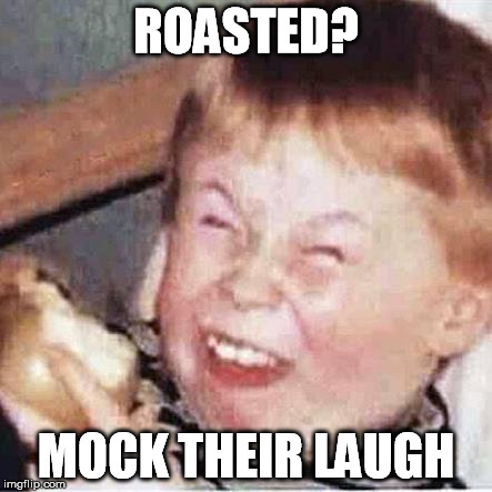 ROASTED? MOCK THEIR LAUGH | made w/ Imgflip meme maker