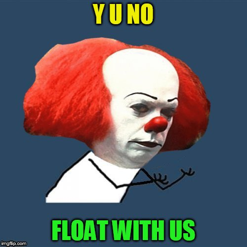 Y U NO FLOAT WITH US | made w/ Imgflip meme maker
