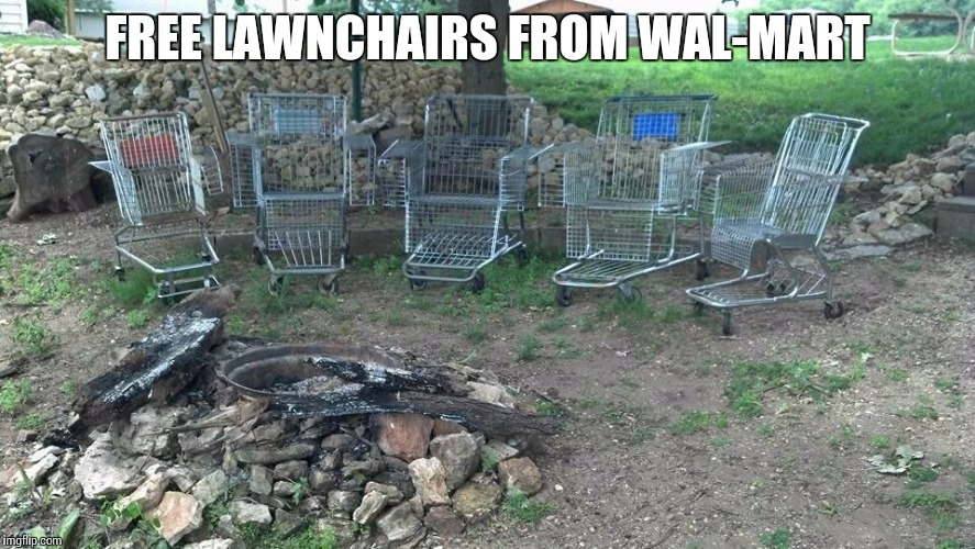 For that long night of tire burning | FREE LAWNCHAIRS FROM WAL-MART | image tagged in wal-mart,shopping carts,lawn chairs | made w/ Imgflip meme maker