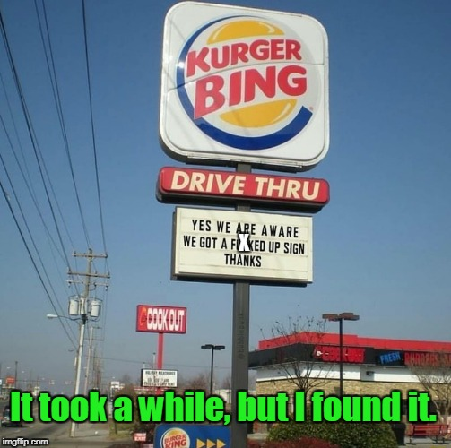 Funny, the sign on the drive thru looks fine. | X It took a while, but I found it. | image tagged in funny sign,burger king,typo | made w/ Imgflip meme maker