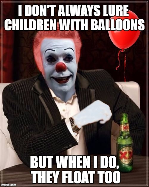 The Most Interesting Clown in the World | I DON'T ALWAYS LURE CHILDREN WITH BALLOONS BUT WHEN I DO, THEY FLOAT TOO | image tagged in the most interesting clown in the world,pennywise,it,stephen king,balloon,float | made w/ Imgflip meme maker
