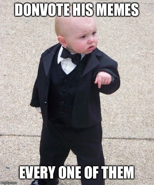 Baby Godfather Meme | DONVOTE HIS MEMES EVERY ONE OF THEM | image tagged in memes,baby godfather | made w/ Imgflip meme maker