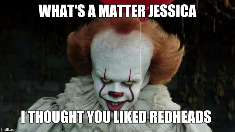WHAT'S A MATTER JESSICA I THOUGHT YOU LIKED REDHEADS | made w/ Imgflip meme maker