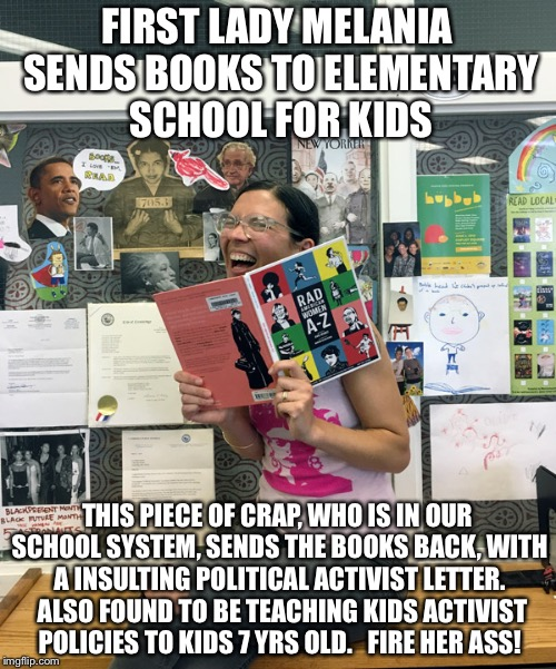 FIRST LADY MELANIA SENDS BOOKS TO ELEMENTARY SCHOOL FOR KIDS THIS PIECE OF CRAP, WHO IS IN OUR SCHOOL SYSTEM, SENDS THE BOOKS BACK, WITH A I | image tagged in liz the librarian | made w/ Imgflip meme maker
