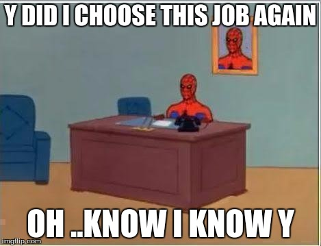 Spiderman Computer Desk Meme | Y DID I CHOOSE THIS JOB AGAIN OH ..KNOW I KNOW Y | image tagged in memes,spiderman computer desk,spiderman | made w/ Imgflip meme maker
