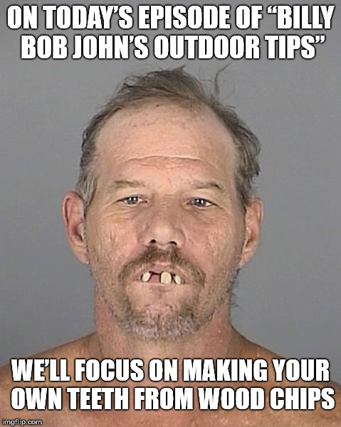 "Do it yourself grill | ON TODAY'S EPISODE OF ""BILLY BOB JOHN'S OUTDOOR TIPS"" WE'LL FOCUS ON MAKING YOUR OWN TEETH FROM WOOD CHIPS 
