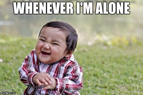 Evil Toddler Meme | WHENEVER I'M ALONE | image tagged in memes,evil toddler | made w/ Imgflip meme maker