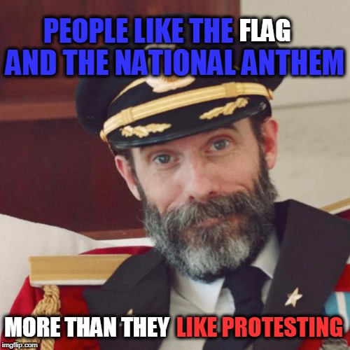 Captain Obvious | PEOPLE LIKE THE LIKE PROTESTING MORE THAN THEY FLAG AND THE NATIONAL ANTHEM | image tagged in captain obvious | made w/ Imgflip meme maker