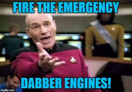 Picard Wtf Meme | FIRE THE EMERGENCY DABBER ENGINES! | image tagged in memes,picard wtf | made w/ Imgflip meme maker