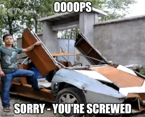 oops | OOOOPS SORRY - YOU'RE SCREWED | image tagged in oops | made w/ Imgflip meme maker