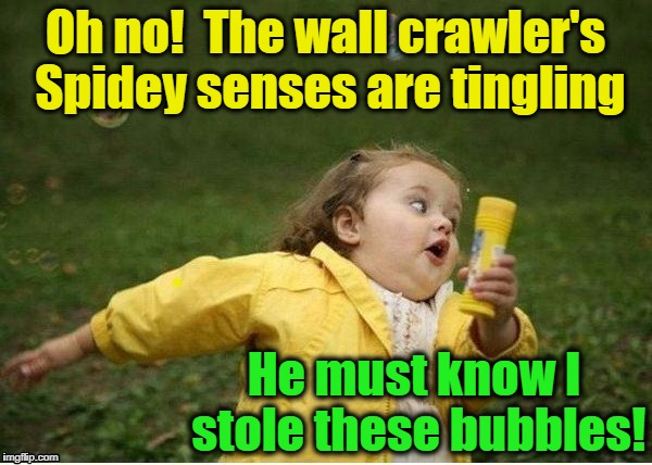 run | Oh no!  The wall crawler's Spidey senses are tingling He must know I stole these bubbles! | image tagged in run | made w/ Imgflip meme maker