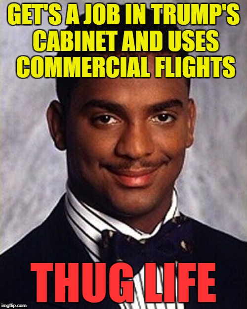 Does EVERYBODY in Trump's cabinet fly on private jets? | GET'S A JOB IN TRUMP'S CABINET AND USES COMMERCIAL FLIGHTS THUG LIFE | image tagged in carlton banks thug life,memes,politics,trump,private jets,flying | made w/ Imgflip meme maker