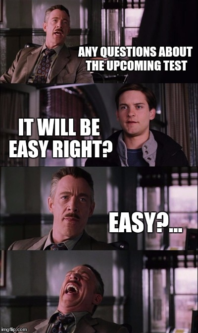 Spiderman Laugh Meme | ANY QUESTIONS ABOUT THE UPCOMING TEST IT WILL BE EASY RIGHT? EASY?... | image tagged in memes,spiderman laugh | made w/ Imgflip meme maker