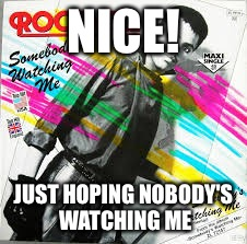 rockwell | NICE! JUST HOPING NOBODY'S WATCHING ME | image tagged in rockwell | made w/ Imgflip meme maker