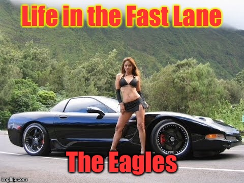 Life in the Fast Lane The Eagles | made w/ Imgflip meme maker