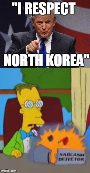 "Donald Trump's Sarcasm | ""I RESPECT NORTH KOREA"" 