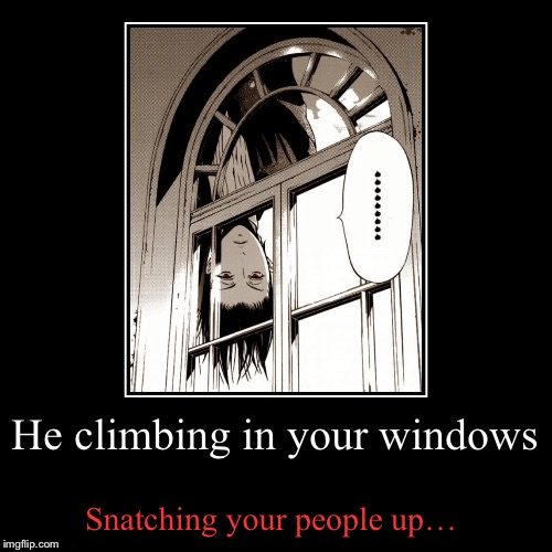 He climbing in your windows | Snatching your people up… | image tagged in funny,demotivationals,anime meme,black butler | made w/ Imgflip demotivational maker