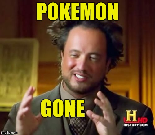 Ancient Aliens Meme | POKEMON GONE | image tagged in memes,ancient aliens | made w/ Imgflip meme maker
