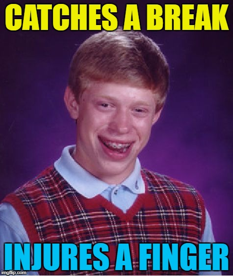 Inspired by boredmeme :) | CATCHES A BREAK INJURES A FINGER | image tagged in memes,bad luck brian,injury | made w/ Imgflip meme maker
