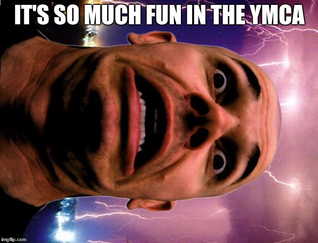 Memeo | IT'S SO MUCH FUN IN THE YMCA | image tagged in memes,memeo | made w/ Imgflip meme maker