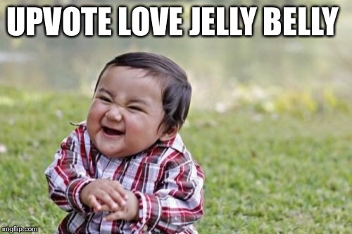 Evil Toddler Meme | UPVOTE LOVE JELLY BELLY | image tagged in memes,evil toddler | made w/ Imgflip meme maker