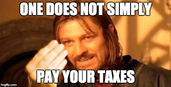 ONE DOES NOT SIMPLY PAY YOUR TAXES | image tagged in ones does not simply italy | made w/ Imgflip meme maker