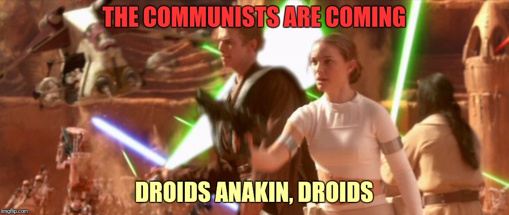 THE COMMUNISTS ARE COMING DROIDS ANAKIN, DROIDS | made w/ Imgflip meme maker