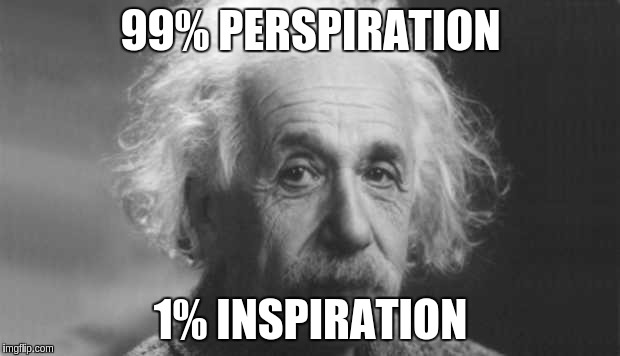 99% PERSPIRATION 1% INSPIRATION | made w/ Imgflip meme maker