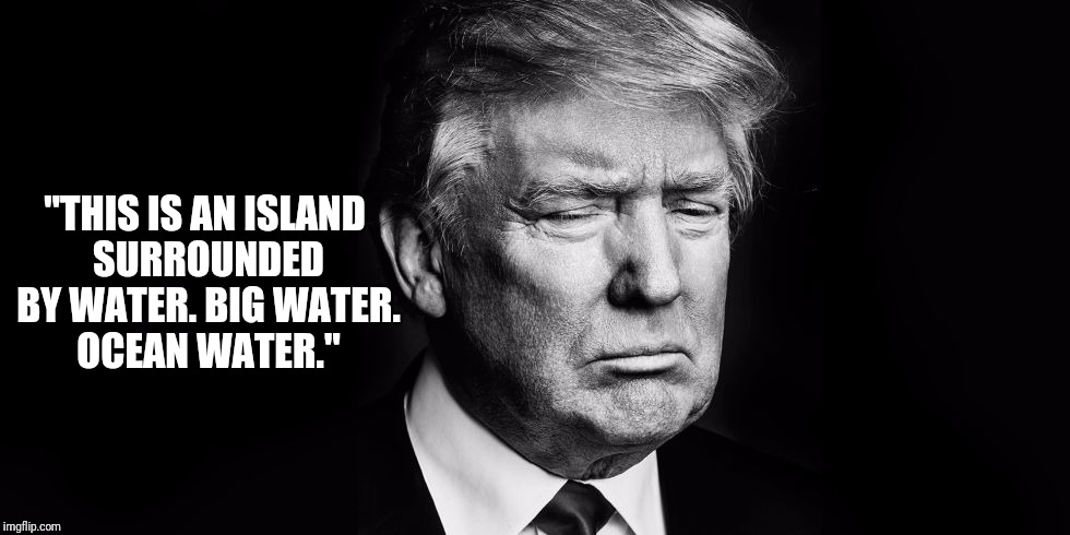 "The Best Words | ""THIS IS AN ISLAND SURROUNDED BY WATER. BIG WATER. OCEAN WATER."" 
