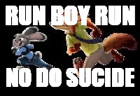 RUN BOY RUN NO DO SUCIDE | image tagged in run | made w/ Imgflip meme maker