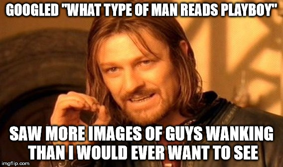 "may 28 international masturbation day | GOOGLED ""WHAT TYPE OF MAN READS PLAYBOY"" SAW MORE IMAGES OF GUYS WANKING THAN I WOULD EVER WANT TO SEE 