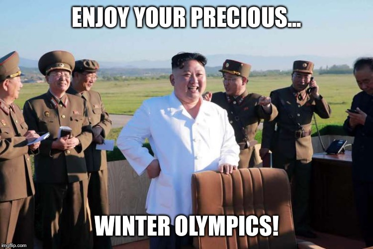 ENJOY YOUR PRECIOUS... WINTER OLYMPICS! | image tagged in kim jung un | made w/ Imgflip meme maker