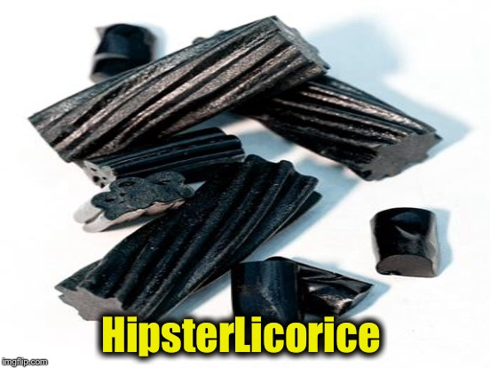 HipsterLicorice | made w/ Imgflip meme maker