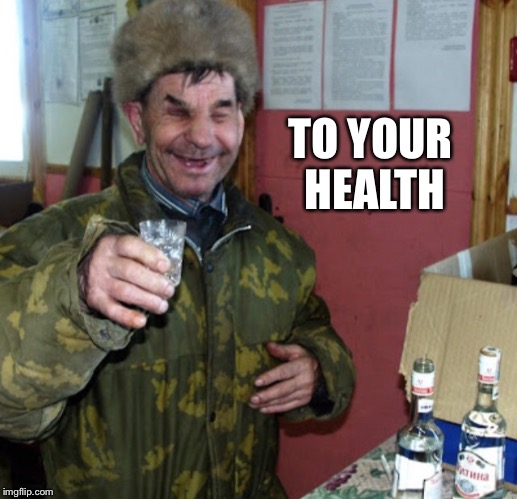 Blind Russian cheers! | TO YOUR HEALTH | image tagged in blind russian cheers | made w/ Imgflip meme maker