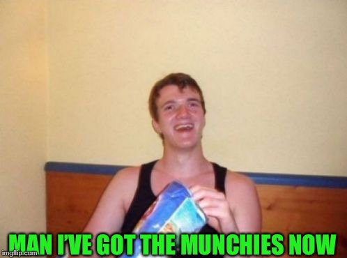 MAN I'VE GOT THE MUNCHIES NOW | made w/ Imgflip meme maker