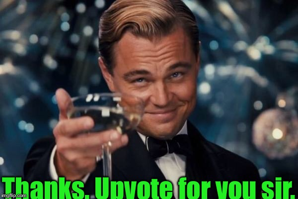Leonardo Dicaprio Cheers Meme | Thanks. Upvote for you sir. | image tagged in memes,leonardo dicaprio cheers | made w/ Imgflip meme maker