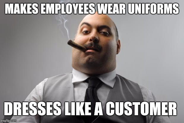 Scumbag retail boss wears plain clothes to hide from customers | MAKES EMPLOYEES WEAR UNIFORMS DRESSES LIKE A CUSTOMER | image tagged in memes,scumbag boss,retail | made w/ Imgflip meme maker