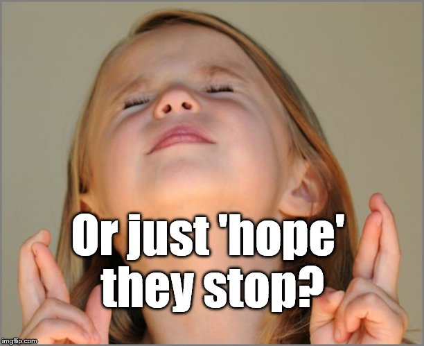 Or just 'hope' they stop? | image tagged in little girl praying | made w/ Imgflip meme maker