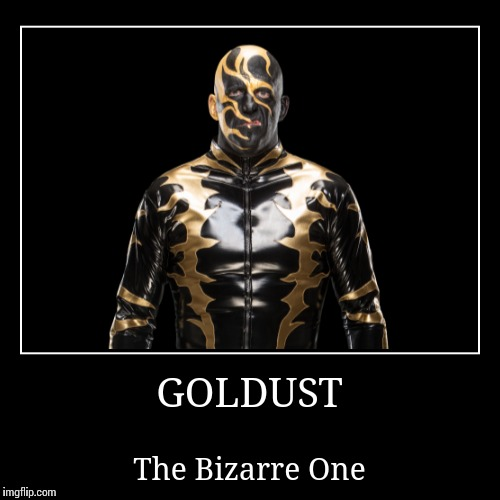 Goldust | GOLDUST | The Bizarre One | image tagged in wwe | made w/ Imgflip demotivational maker