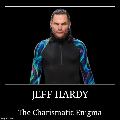 Jeff Hardy | JEFF HARDY | The Charismatic Enigma | image tagged in wwe | made w/ Imgflip demotivational maker