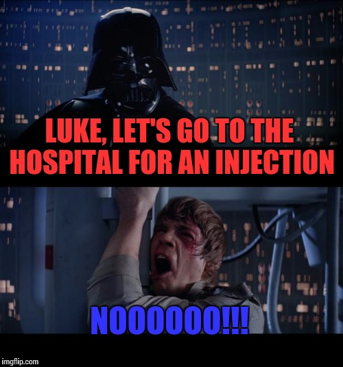 Star Wars No Meme | LUKE, LET'S GO TO THE HOSPITAL FOR AN INJECTION NOOOOOO!!! | image tagged in memes,star wars no | made w/ Imgflip meme maker