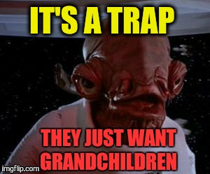 IT'S A TRAP THEY JUST WANT GRANDCHILDREN | made w/ Imgflip meme maker